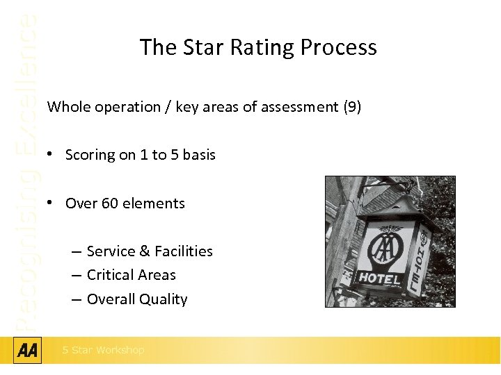 Recognising Excellence The Star Rating Process Whole operation / key areas of assessment (9)
