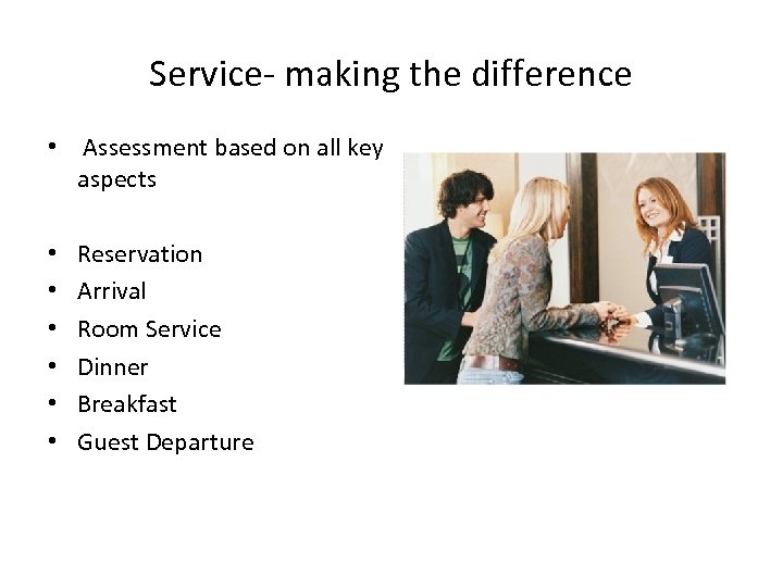 Service- making the difference • Assessment based on all key aspects • • •