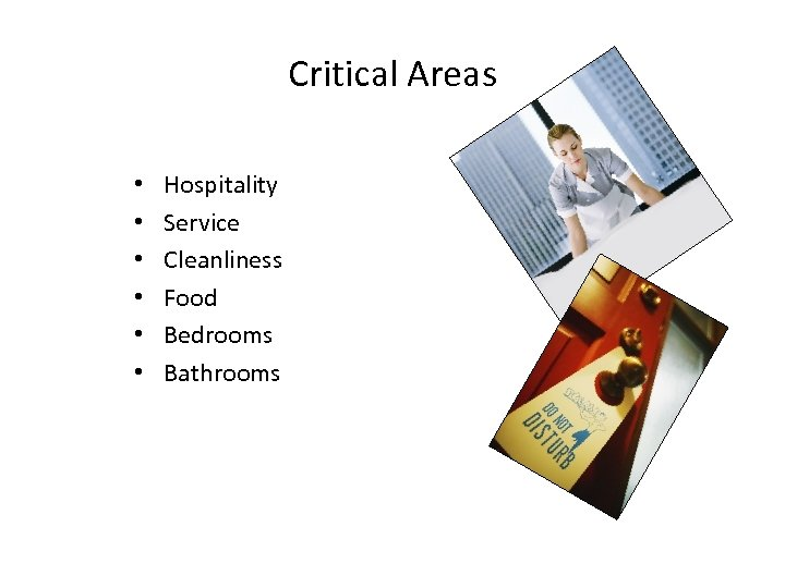 Critical Areas • • • Hospitality Service Cleanliness Food Bedrooms Bathrooms