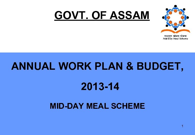 GOVT. OF ASSAM ANNUAL WORK PLAN & BUDGET, 2013 -14 MID-DAY MEAL SCHEME 1