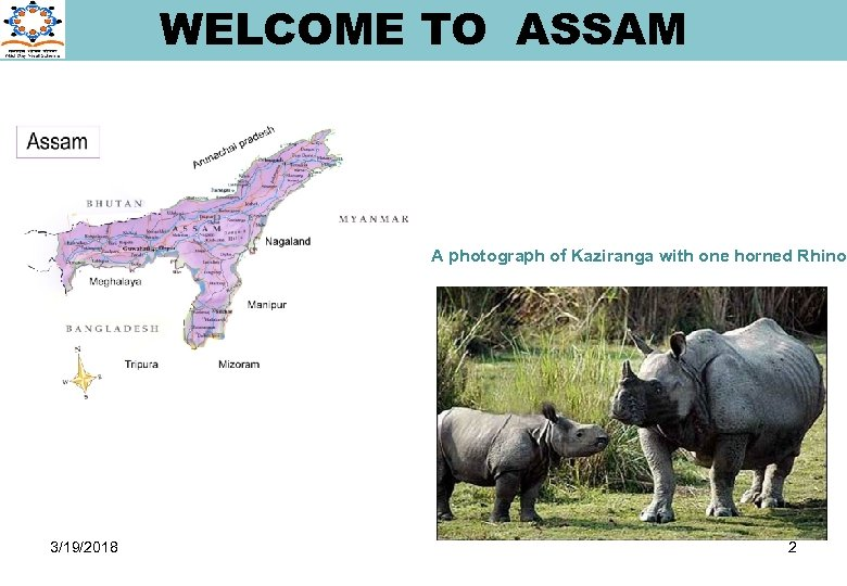 WELCOME TO ASSAM A photograph of Kaziranga with one horned Rhino 3/19/2018 2