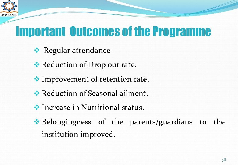 Important Outcomes of the Programme v Regular attendance v Reduction of Drop out rate.