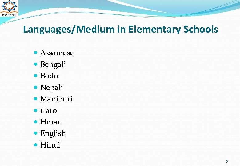 Languages/Medium in Elementary Schools Assamese Bengali Bodo Nepali Manipuri Garo Hmar English Hindi 5