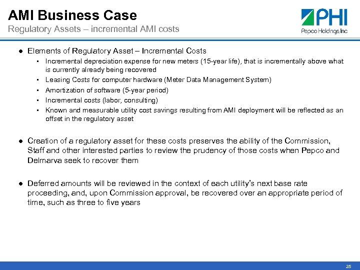 AMI Business Case Regulatory Assets – incremental AMI costs ● Elements of Regulatory Asset