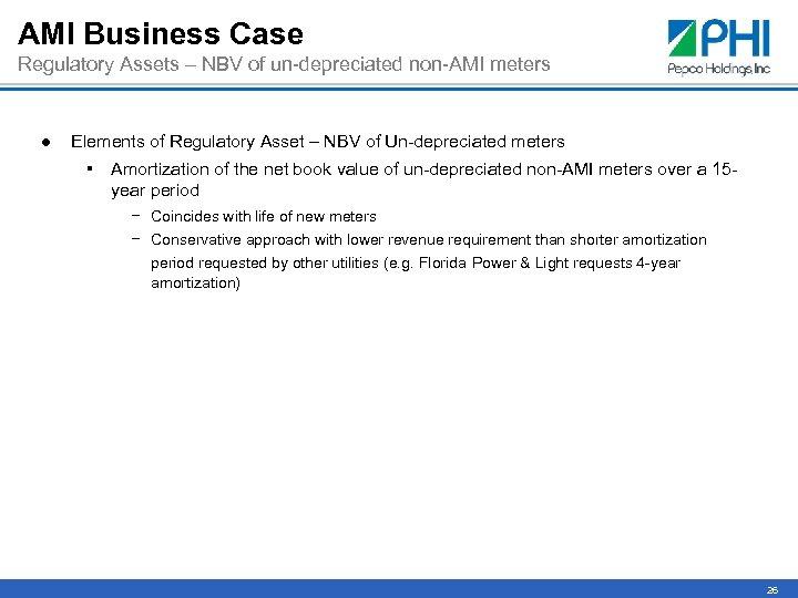 AMI Business Case Regulatory Assets – NBV of un-depreciated non-AMI meters ● Elements of