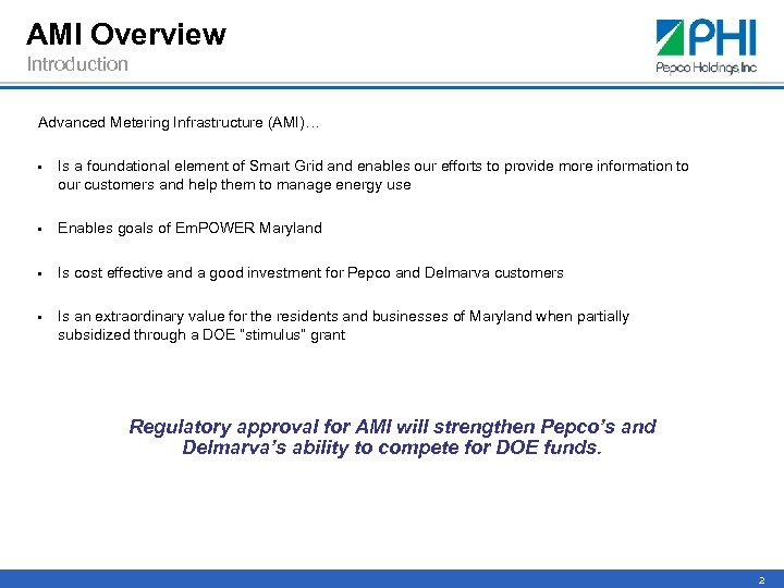 AMI Overview Introduction Advanced Metering Infrastructure (AMI)… • Is a foundational element of Smart