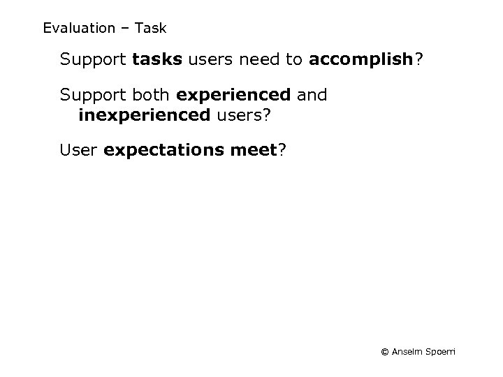 Evaluation – Task Support tasks users need to accomplish? Support both experienced and inexperienced