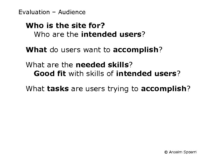 Evaluation – Audience Who is the site for? Who are the intended users? What