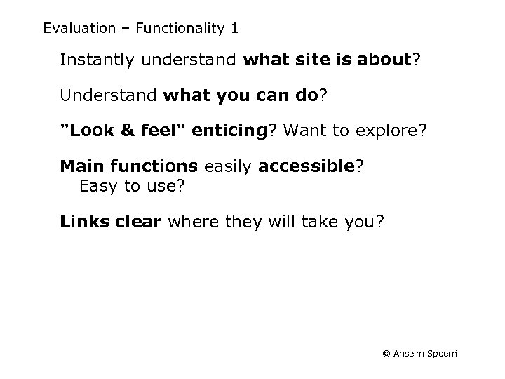 Evaluation – Functionality 1 Instantly understand what site is about? Understand what you can