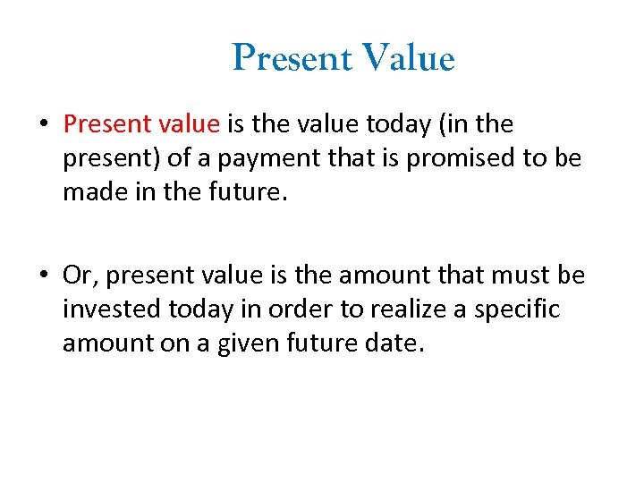 Present Value • Present value is the value today (in the present) of a
