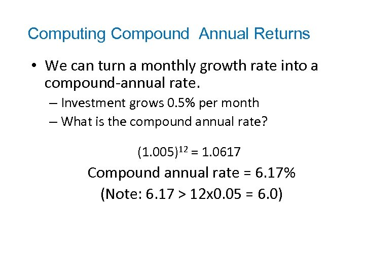 Computing Compound Annual Returns • We can turn a monthly growth rate into a