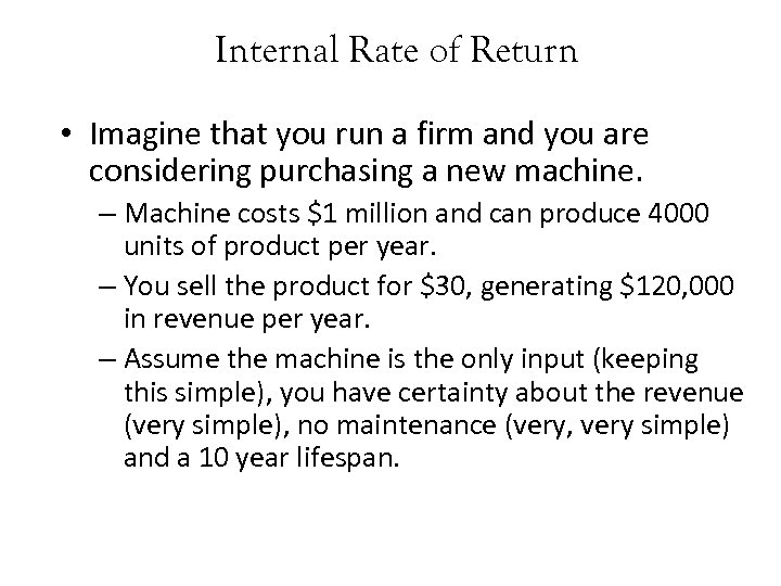 Internal Rate of Return • Imagine that you run a firm and you are