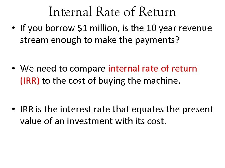 Internal Rate of Return • If you borrow $1 million, is the 10 year