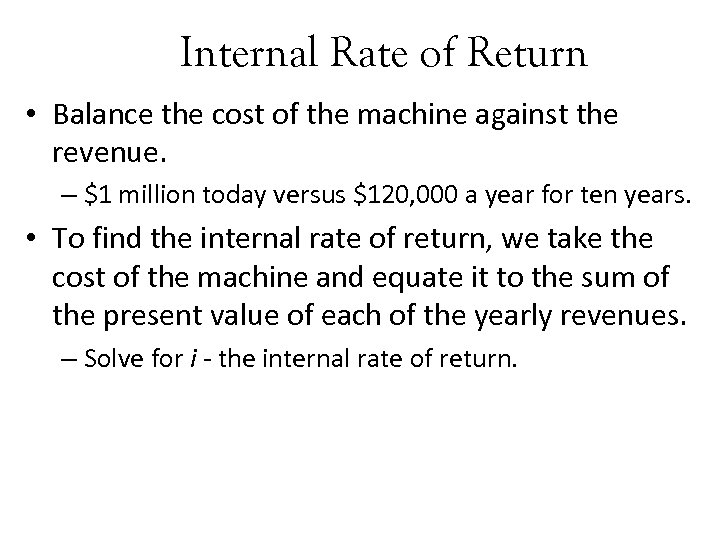 Internal Rate of Return • Balance the cost of the machine against the revenue.