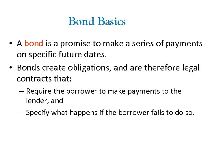 Bond Basics • A bond is a promise to make a series of payments