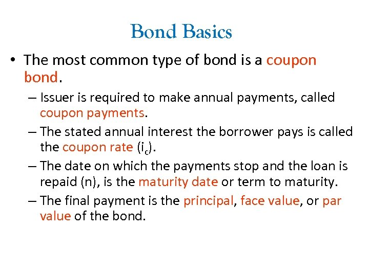 Bond Basics • The most common type of bond is a coupon bond. –