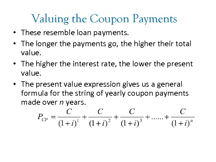 Valuing the Coupon Payments • These resemble loan payments. • The longer the payments