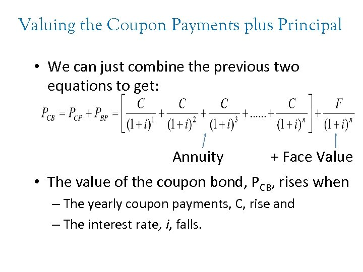 Valuing the Coupon Payments plus Principal • We can just combine the previous two