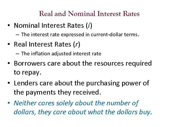 Real and Nominal Interest Rates • Nominal Interest Rates (i) – The interest rate