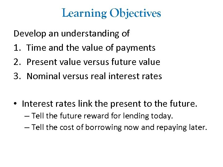 Learning Objectives Develop an understanding of 1. Time and the value of payments 2.