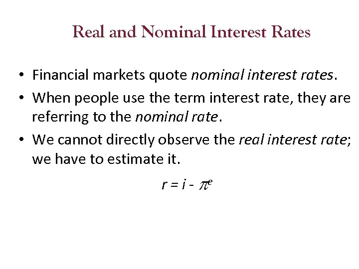 Real and Nominal Interest Rates • Financial markets quote nominal interest rates. • When