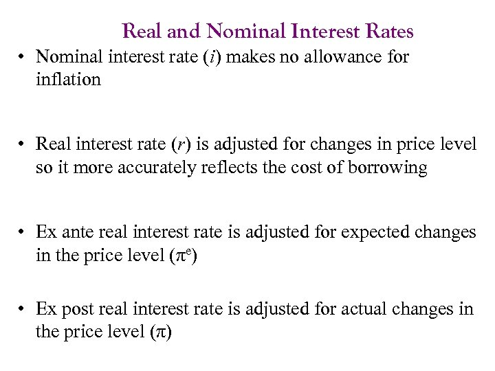 Real and Nominal Interest Rates • Nominal interest rate (i) makes no allowance for