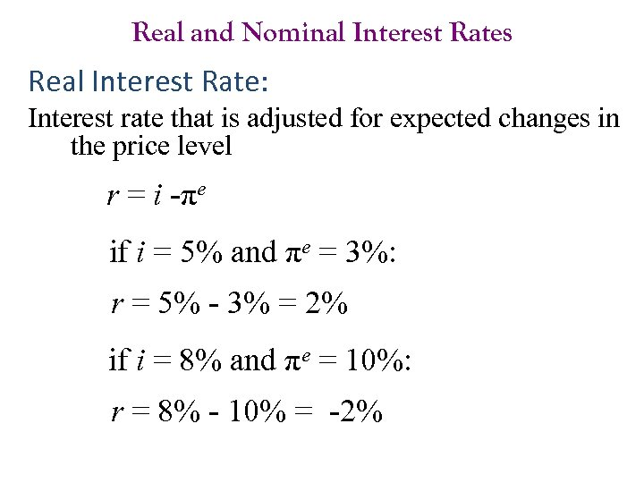 Real and Nominal Interest Rates Real Interest Rate: Interest rate that is adjusted for