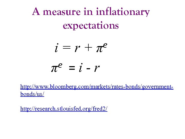 A measure in inflationary expectations e π i=r+ e =i-r π http: //www. bloomberg.