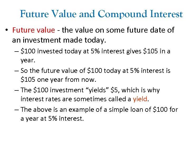 Future Value and Compound Interest • Future value - the value on some future