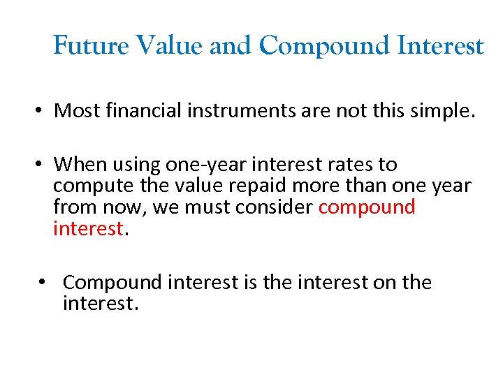 Future Value and Compound Interest • Most financial instruments are not this simple. •