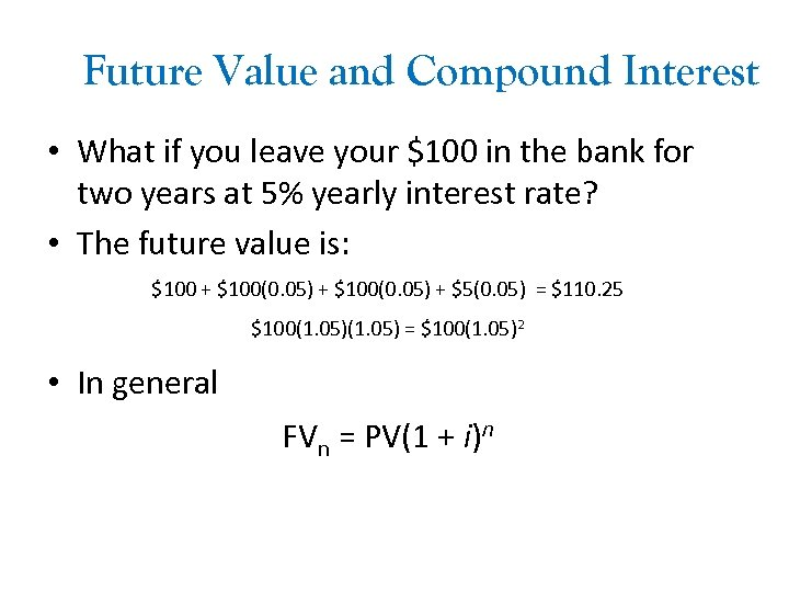 Future Value and Compound Interest • What if you leave your $100 in the