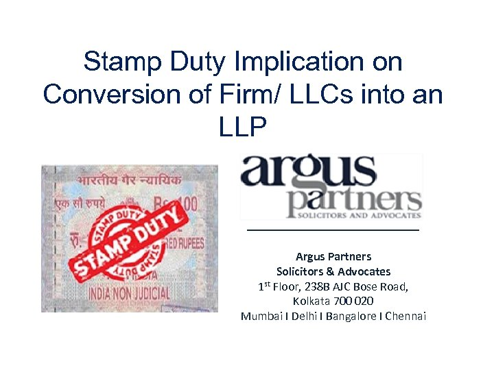 Stamp Duty Implication on Conversion of Firm/ LLCs into an LLP Argus Partners Solicitors