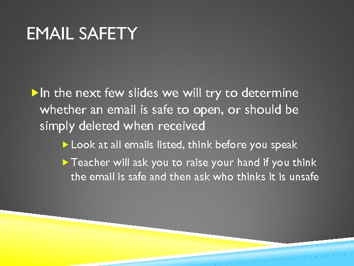 EMAIL SAFETY In the next few slides we will try to determine whether an