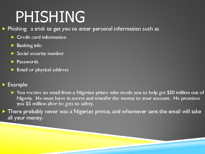 PHISHING Phishing: a trick to get you to enter personal information such as Credit
