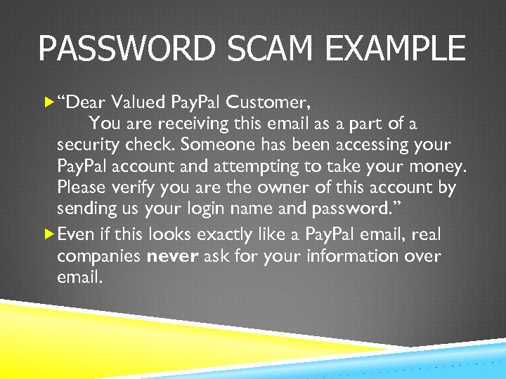 "PASSWORD SCAM EXAMPLE ""Dear Valued Pay. Pal Customer, You are receiving this email as"