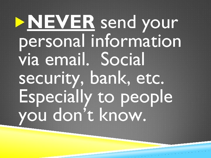 NEVER send your personal information via email. Social security, bank, etc. Especially to