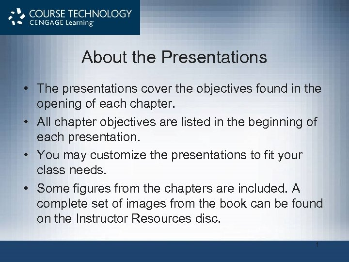 About the Presentations • The presentations cover the objectives found in the opening of