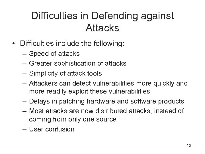 Difficulties in Defending against Attacks • Difficulties include the following: – – Speed of