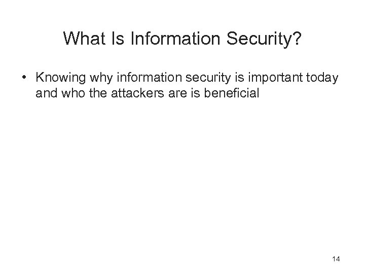 What Is Information Security? • Knowing why information security is important today and who