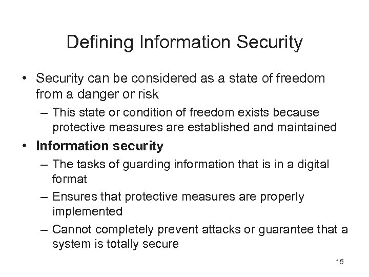 Defining Information Security • Security can be considered as a state of freedom from