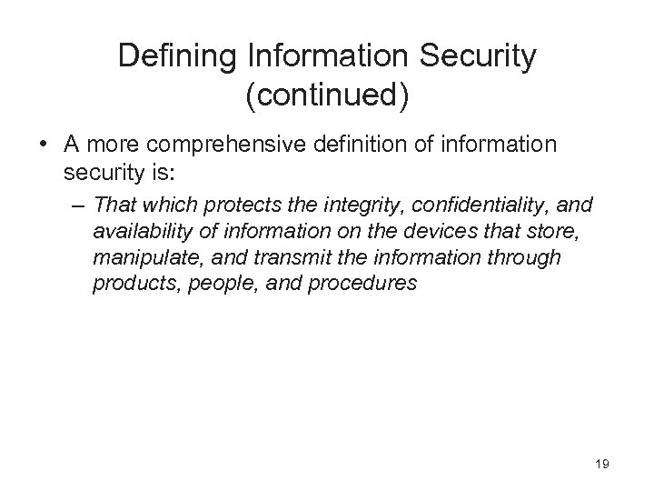 Defining Information Security (continued) • A more comprehensive definition of information security is: –