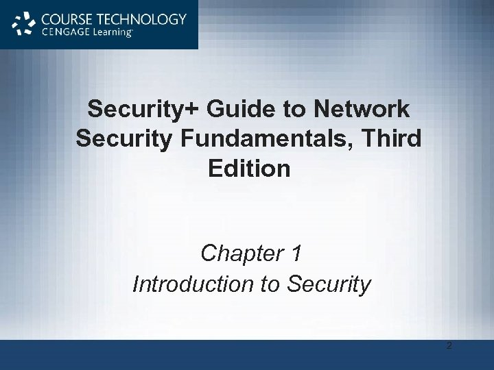 Security+ Guide to Network Security Fundamentals, Third Edition Chapter 1 Introduction to Security 2