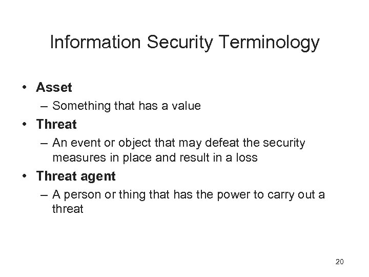 Information Security Terminology • Asset – Something that has a value • Threat –