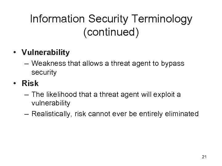 Information Security Terminology (continued) • Vulnerability – Weakness that allows a threat agent to