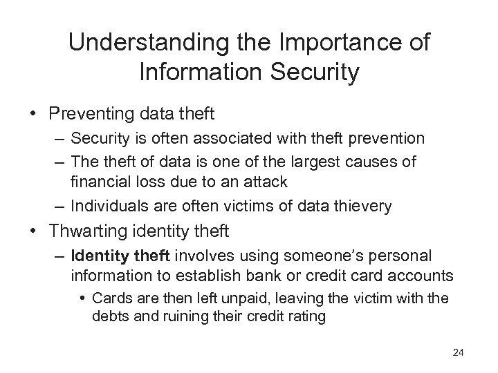 Understanding the Importance of Information Security • Preventing data theft – Security is often