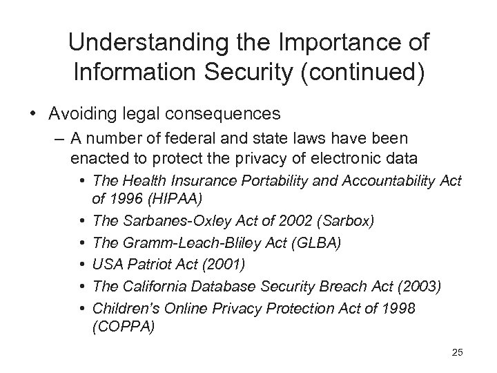 Understanding the Importance of Information Security (continued) • Avoiding legal consequences – A number