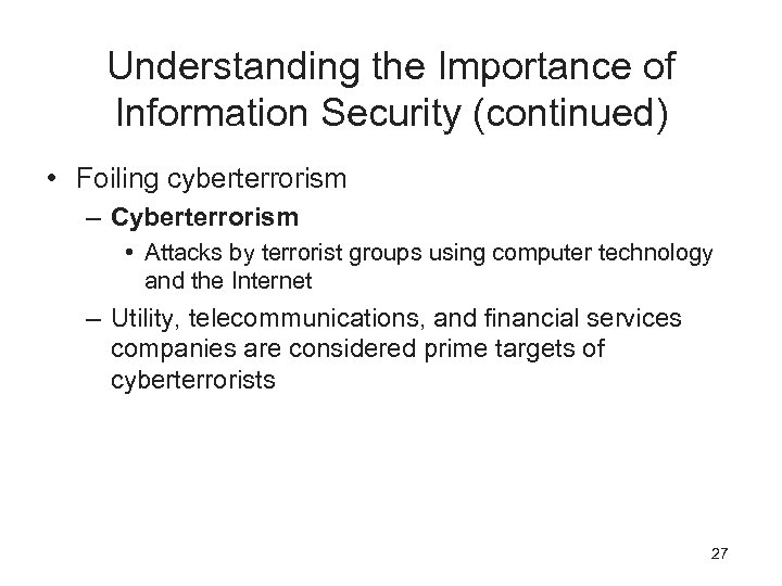 Understanding the Importance of Information Security (continued) • Foiling cyberterrorism – Cyberterrorism • Attacks