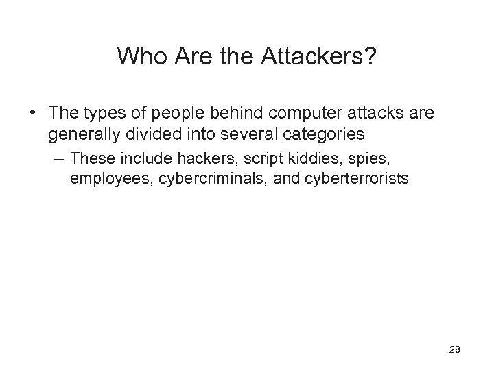 Who Are the Attackers? • The types of people behind computer attacks are generally
