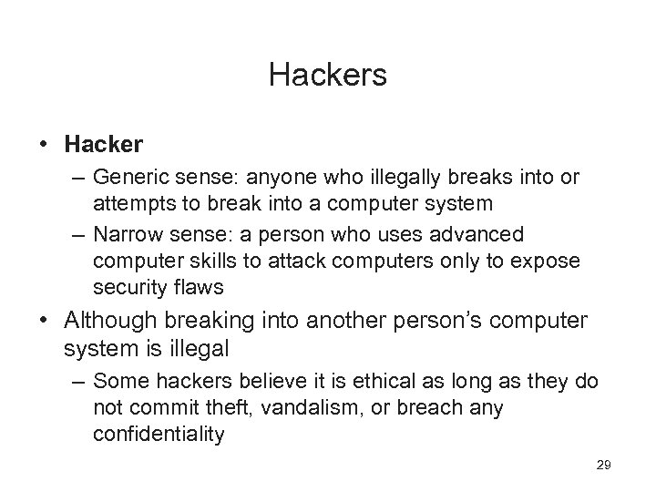 Hackers • Hacker – Generic sense: anyone who illegally breaks into or attempts to