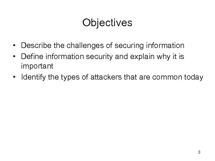 Objectives • Describe the challenges of securing information • Define information security and explain